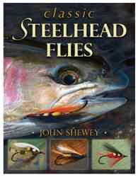 Classic Steelhead Flies, by John Shewey Classic Steelhead Flies, By John Shewey