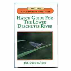 Hatch Guide for the Lower Deschutes River Hatch Guide for the Lower Deschutes River
