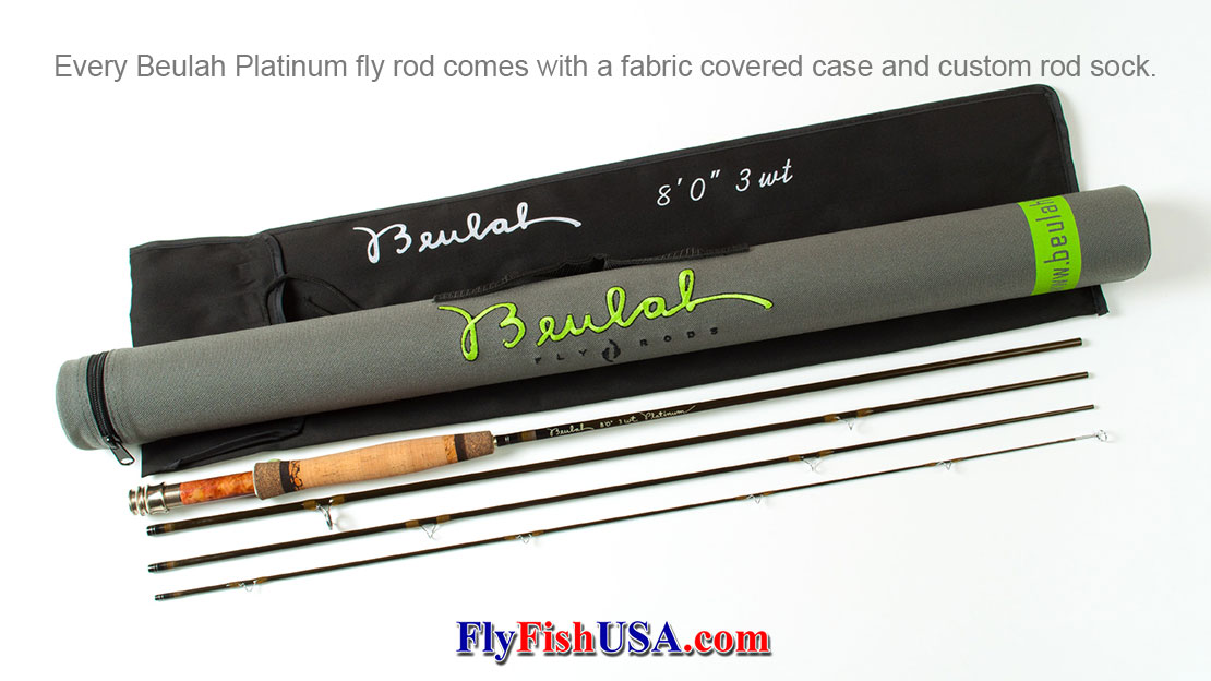 All Beulah Platinum fly rods come complete with a partitioned rod sock and Cordura covered protective tube, plus a no fault, life time warranty for original owner.