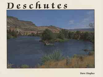 Deschutes by Dave Hughes Deschutes River, in Oregon, written by Dave Hughes, published by Frank Amato Publications